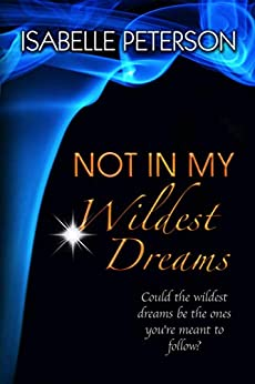 Not In My Wildest Dreams: Dream Series, Book 2 by [Isabelle Peterson]