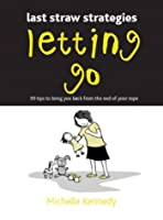 Letting Go: Giving Up Those Bottles, Blankies, Pacifiers and So on (Last Straw Strategies)