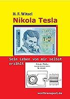 Nikola Tesla: Sein Leben von mir selbst erzaehlt