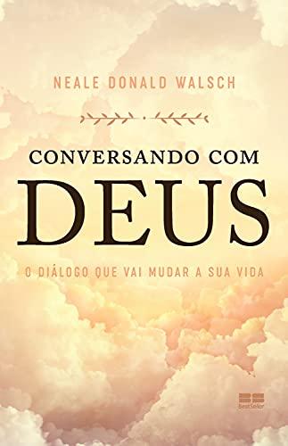 Conversando com Deus: O diálogo que vai mudar a sua vida