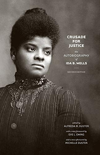 Compare Textbook Prices for Crusade for Justice: The Autobiography of Ida B. Wells, Second Edition Negro American Biographies and Autobiographies Second Edition ISBN 9780226691428 by Wells, Ida B.,Ewing, Eve L.,Duster, Michelle,Duster, Alfreda M.