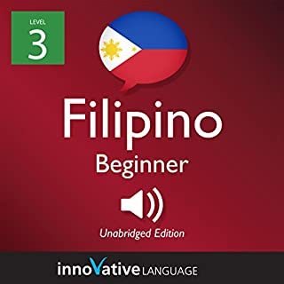 Learn Filipino - Level 3: Beginner Filipino     Volume 1: Lessons 1-25              By:                                                                                                                                 Innovative Language Learning LLC                               Narrated by:                                                                                                                                 FilipinoPod101.com                      Length: 4 hrs and 11 mins     Not rated yet     Overall 0.0