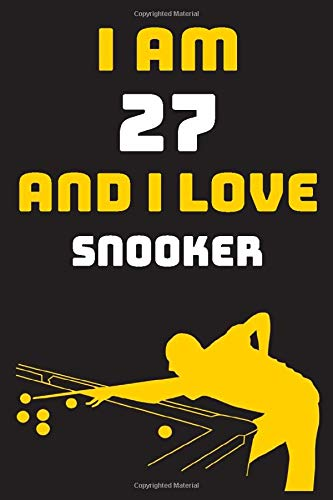 I am 27 And i Love Snooker: Notebook Gift For Lovers Snooker, Birthday Gift for 27 Year Old Boys. Who Likes Snooker Sport, Gift For Coach, Journal To Write and Lined (6 x 9 inch) 120 Pages