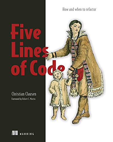 Five Lines of Code: How and when to refactor Front Cover