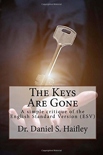Compare Textbook Prices for The Keys Are Gone: A simple critique of the English Standard Version ESV  ISBN 9781518727436 by Haifley, Dr. Daniel S.