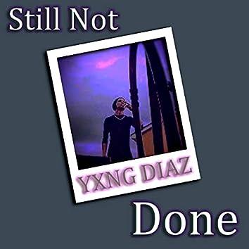 Still Not Done