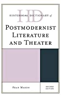 Historical Dictionary of Postmodernist Literature and Theater (Historical Dictionaries of Literature and the Arts)
