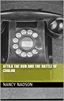 Attila The Hun And The Battle Of Chalon (English Edition)