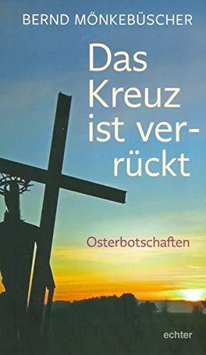 Das Kreuz ist ver-rückt: Osterbotschaften