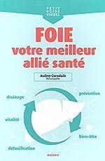 Foie, votre meilleur allié santé - Détox, bien-être, alimentation, drainage, santé... d'Audrey Carsalade