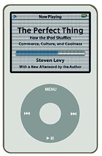 Perfect Thing: How the iPod Shuffles Commerce, Culture, and Coolness