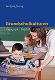 Grundschulkulturen: Pädagogik - Didaktik - Politik (German Edition)