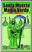 Santa Muerte Magia Verde, Hechizos a Base De Flores Y Hierbas (Holy Death in Spanish) (Santa Muerte)