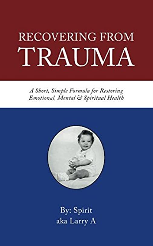 眼伸ばす規制Recovering From Trauma: A Simple Short Formula For Restoring Emotional, Mental and Spiritual Health
