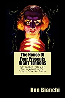 The House Of Fear Presents NIGHT TERRORS: Seventeen Tales Of Terror Adapted For Stage, Screen, Radio