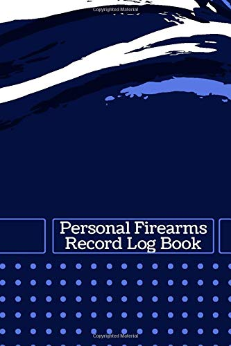 """Personal Firearms Record Log Book: Gun Inventory Acquisition Disposition Logbook, Firearms Record Book, All The Details Of Your Guns In One Place, ... 6"""" x 9"""", 110 Pages. (Arms and Guns Logbook)"""