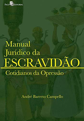 Manual Jurídico da Escravidão: Cotidianos da Opressão (Volume 2)