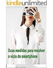 Duas medidas para resolver o vício do smartphone (Portuguese Edition)