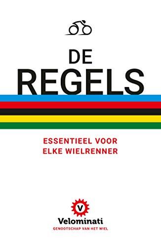 De Regels: Essentieel voor elke wielrenner (Dutch Edition)