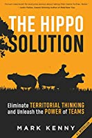 The Hippo Solution: Eliminate Territorial Thinking and Unleash the Power of Teams