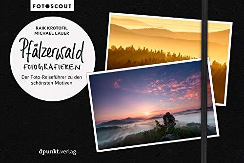Pfälzerwald fotografieren: Der Foto-Reiseführer zu den schönsten Motiven