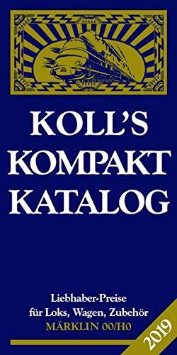 Price comparison product image Koll's Kompaktkatalog Märklin 00 / H0 2019: Liebhaberpreise für Loks,  Wagen,  Zubehör