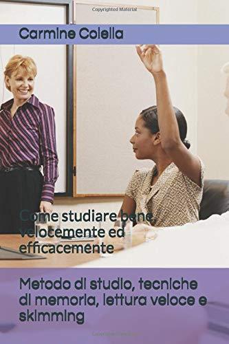 Metodo di studio, tecniche di memoria, lettura veloce e skimming: Come studiare bene, velocemente ed efficacemente