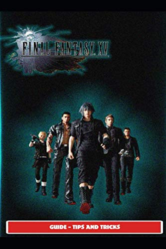 Final Fantasy XV Guide - Tips and Tricks