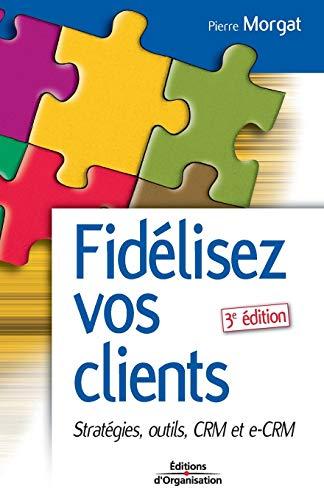Fidélisez vos clients: Stratégies, outils CRM et e-CRM
