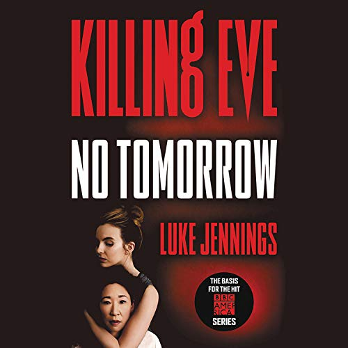 Killing Eve: No Tomorrow Audiobook By Luke Jennings cover art