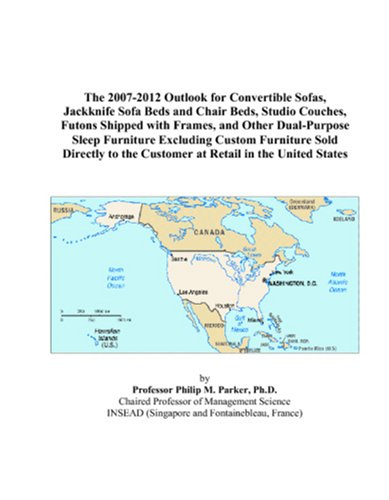 The 2007-2012 Outlook for Convertible Sofas, Jackknife Sofa Beds and Chair Beds, Studio Couches, Futons Shipped with Frames, and Other Dual-Purpose ... the Customer at Retail in the United States