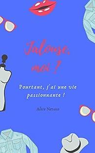 Jalouse, moi ? Pourtant, j'ai une vie passionnante ! par Alice Nevoso