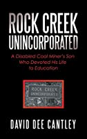 Rock Creek Unincorporated: A Disabled Coal Miner's Son Who Devoted His Life to Education