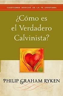 ¿Cómo Es el Verdadero Calvinista? (tratado) (Cuestiones Básicas de la Fe Cristiana)