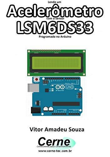 Lendo um Acelerômetro com o sensor LSM6DS33 Programado no Arduino (Portuguese Edition)