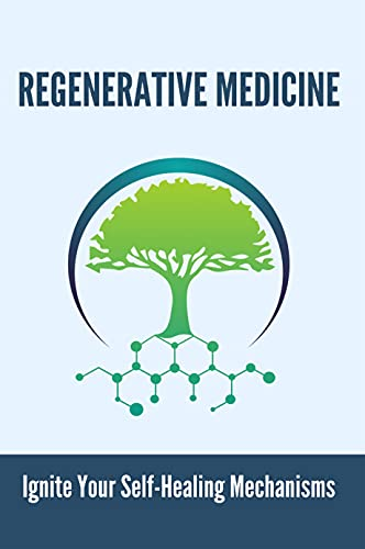 Regenerative Medicine: Ignite Your Self-Healing Mechanisms: Regenerative Medicine Book (English Edition)