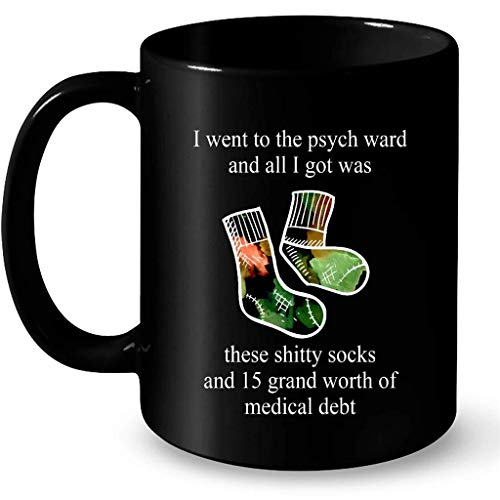 I Went To The Psych Ward And All I Got Was These Shitty Socks And 15 Grand Worth Of Medical Debt B - Full-Wrap Coffee Black Mug