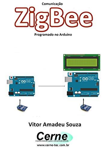 Comunicação ZigBee Programado no Arduino (Portuguese Edition)