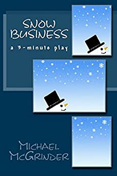 Snow Business: a 3-minute play by [Michael McGrinder]