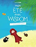 Mon été avec Wisdom: Jeux et activités pour développer les compétences sociale et émotionnelles - dès 5 ans