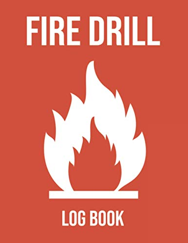Fire Drill Log Book: Report Book with Evacuation Time, Date, Drill Manager, Signature etc. - Fire Safety