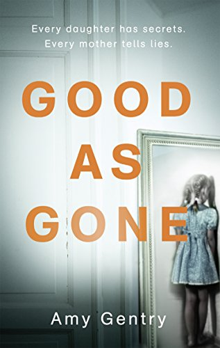 Good as Gone: A dark and gripping thriller with a shocking twist (English Edition)