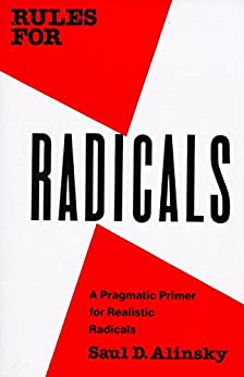 Rules for Radicals: A Pragmatic Primer for Realistic Radicals by [Saul Alinsky]