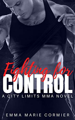 Fighting For Control: An MMA Fighter Romance (City Limits MMA)