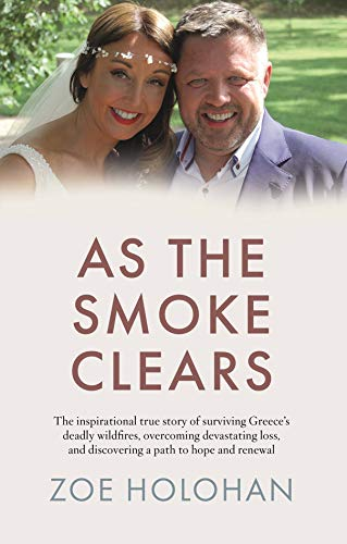As the Smoke Clears: The inspirational true story of surviving Greece's deadly wildfires, overcoming devastating loss, and discovering a path to renewal