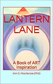 LANTERN LANE: A Book of ART Inspiration by [Kim S. MacKenzie (PhD)]