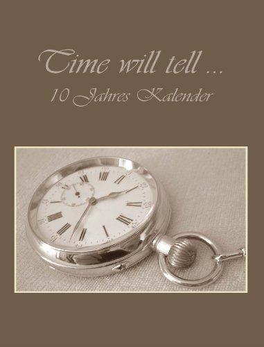 10 Jahres Kalender - Time Will Tell . . .: 10 Jahre in einem Kalender, eine Dekade im Überblick, fast DIN A4