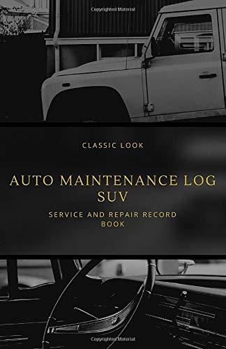 Auto Maintenance Log SUV: CLASSIC LOOK: Vehicle Maintenance Log, Repair Log Book Journal. Service and Repair Record Book For All Vehicles, Cars and Trucks, Notebook With 110 Pages.