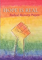 Hope Is Real: Radical Recovery Prayers