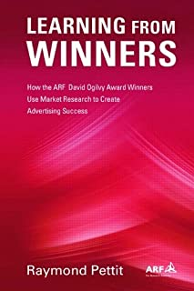 Learning From Winners: How the ARF Ogilvy Award Winners Use Market Research to Create Advertising Success